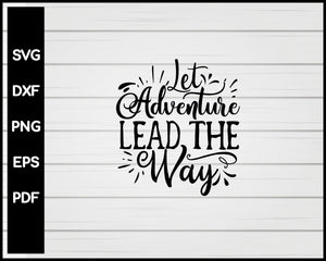 Let Adventure Lead the Way svg Cut File For Cricut Silhouette eps png dxf Printable Files
