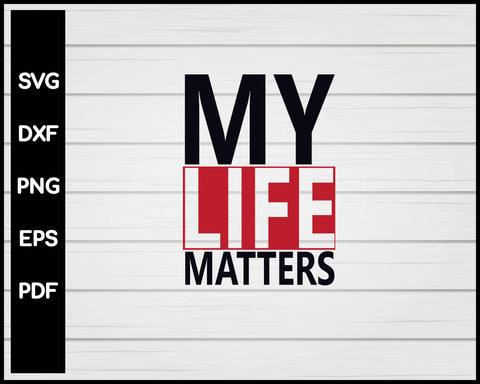 MY Life Matter Black Lives Matter svg Cut File For Cricut Silhouette png eps Printable Files