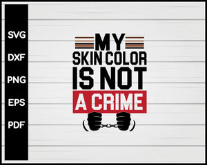 My Skin Color is Not A Crime Black Lives Matter svg Cut File For Cricut Silhouette png eps Printable Files