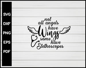 Not All Angels Have Wings Some Have Stethoscopes Nurse svg Cut File For Cricut Silhouette eps png dxf Printable Files