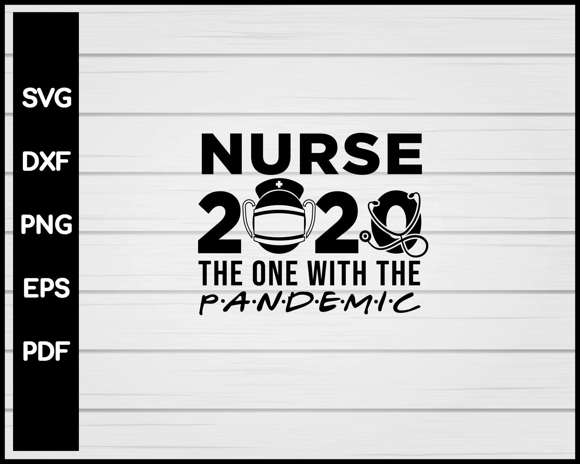 Nurse 2020 The One With The Pandemic svg Cut File For Cricut Silhouette eps png dxf Printable Files