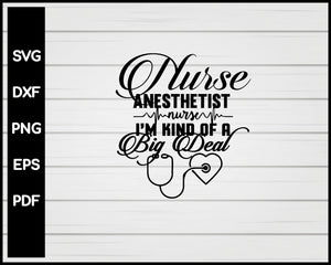 Nurse Anestherist I'm Kind Of Big Deal svg Cut File For Cricut Silhouette eps png dxf Printable Files
