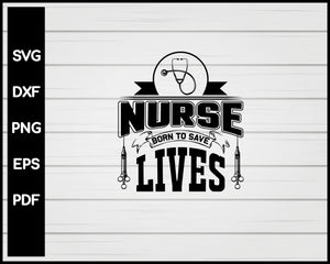Nurse Born To Save Lives svg Cut File For Cricut Silhouette eps png dxf Printable Files