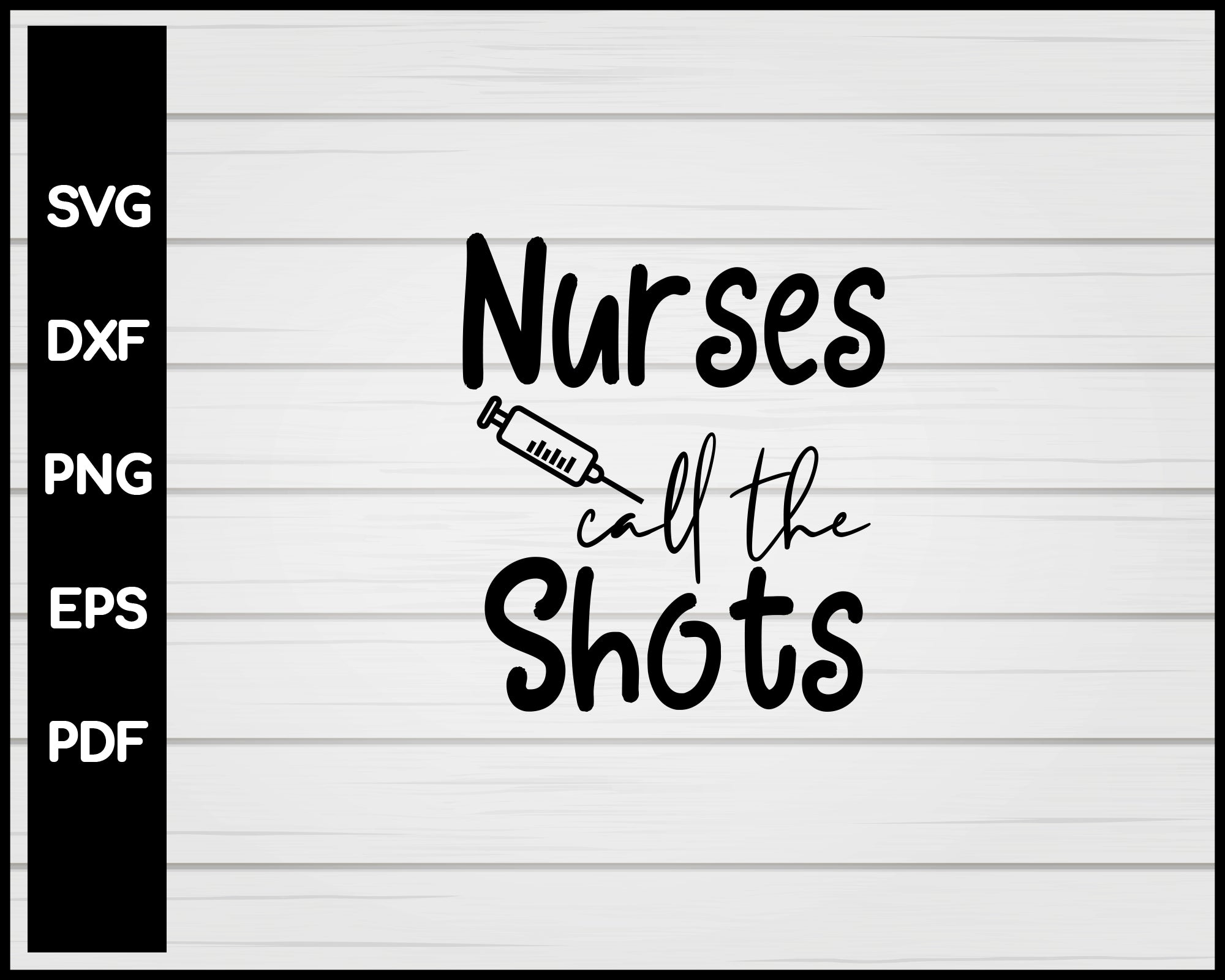 Nurse Call The Shots svg Cut File For Cricut Silhouette eps png dxf Printable Files