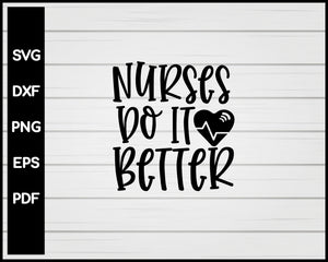 Nurses Do It Better svg Cut File For Cricut Silhouette eps png dxf Printable Files