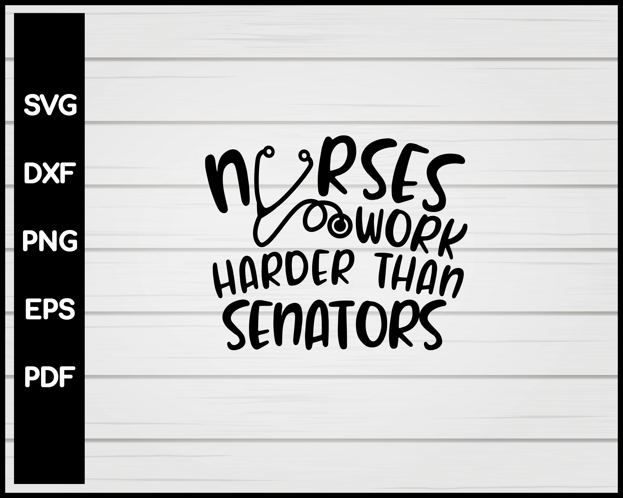 Nurses Work Harder Than Senators svg Cut File For Cricut Silhouette eps png dxf Printable Files