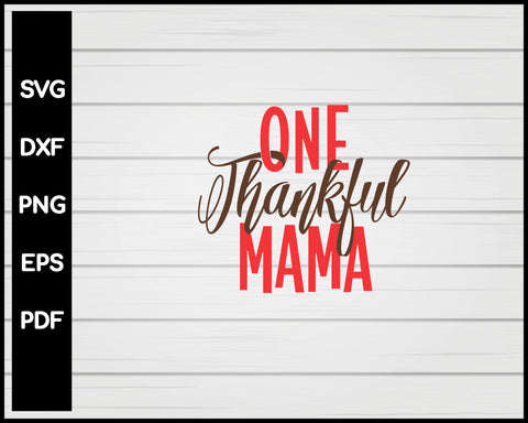 One Thankful Mama Thanksgiving svg