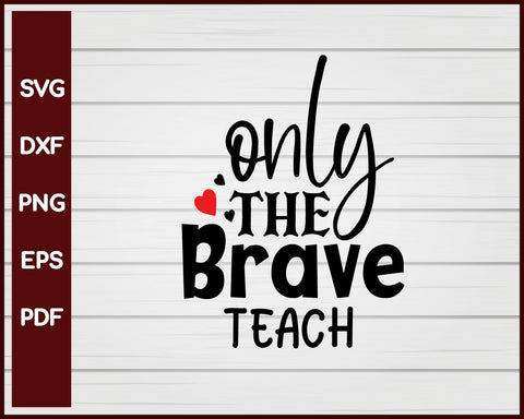 Only The Brave Teach School svg
