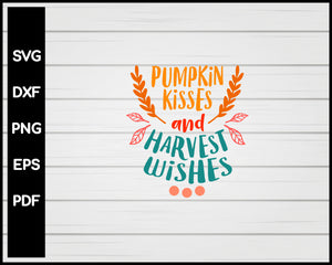 Pumpkin Kisses and Harvest Wishes Thanksgiving svg