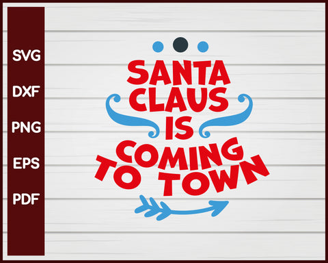 Santa Claus Is Coming To Town Christmas svg Cut File For Cricut Silhouette eps png dxf Printable Files