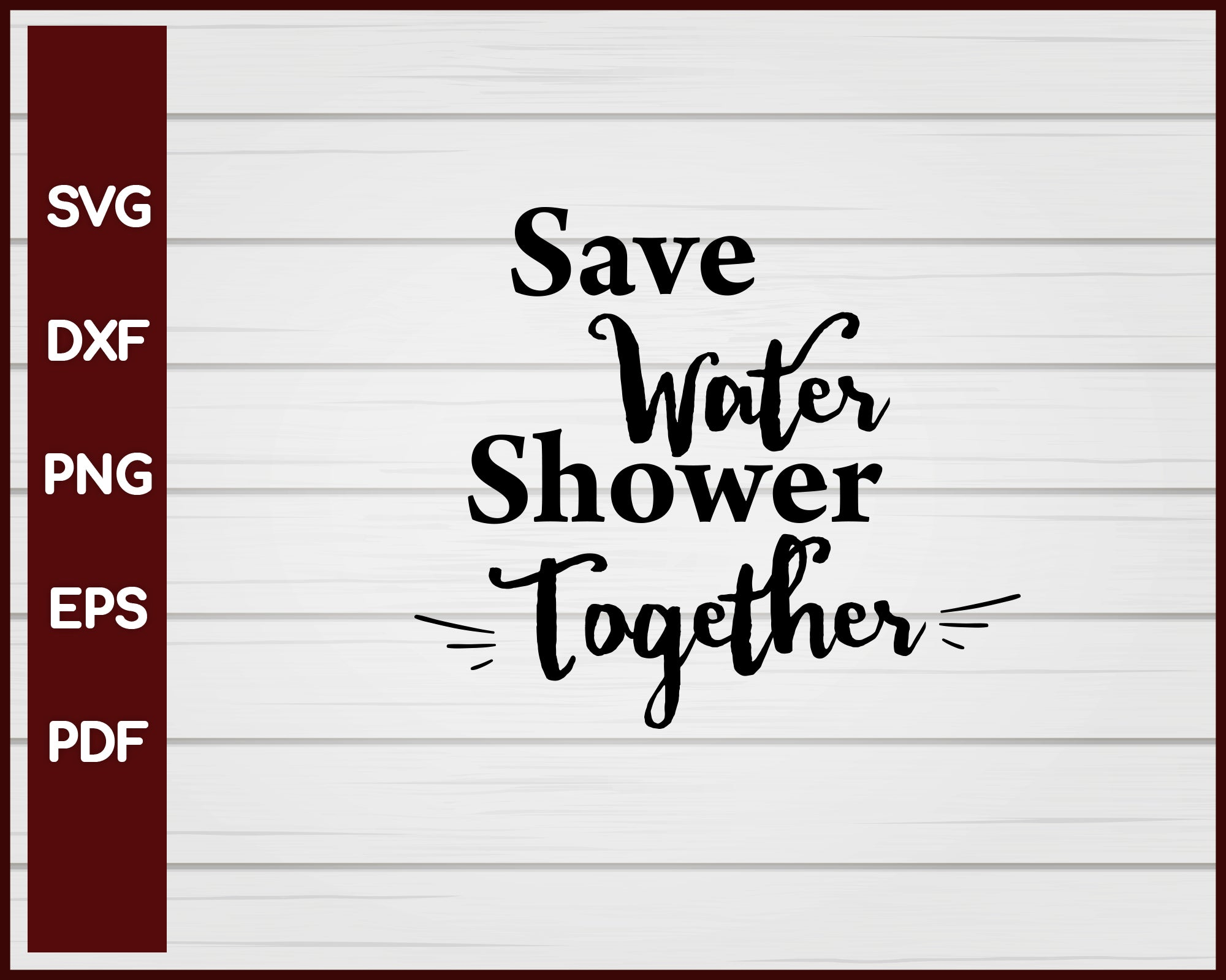 Save Water Shower Together svg