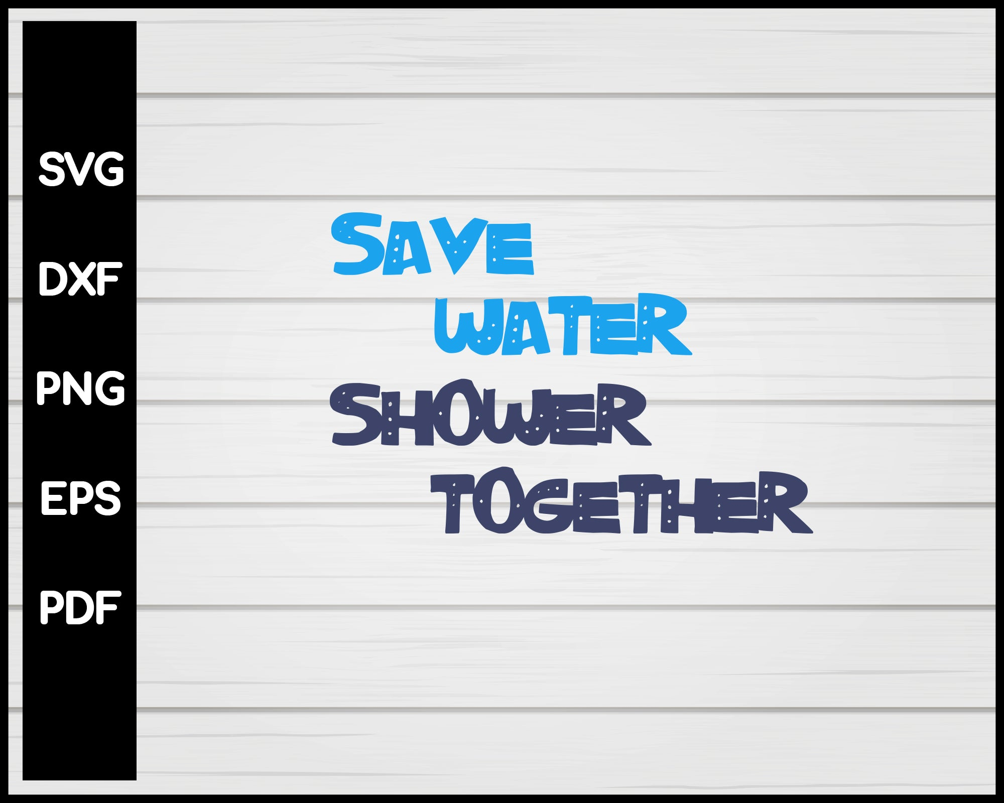 Save Water Shower Together svg Cut File For Cricut Silhouette eps png dxf Printable Files