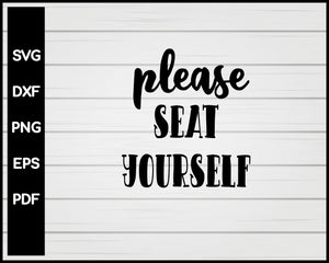 Please Seat Yourself svg Cut File For Cricut Silhouette eps png dxf Printable Files