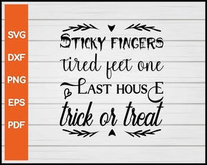Sticky Fingers Tired Feet On The Last House Trick Or Treat Halloween Svg Creativedesignmaker