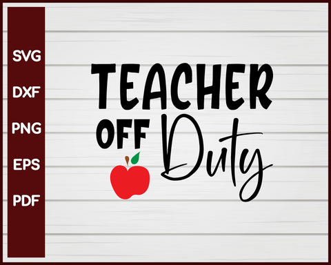 Teacher Off Duty School svg