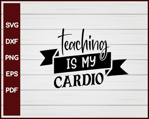 Teaching Is My Cardio School svg