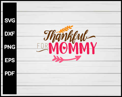 Thankful For Mommy Thanksgiving svg