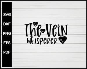 The Vein Whisperer Nurse svg Cut File For Cricut Silhouette eps png dxf Printable Files
