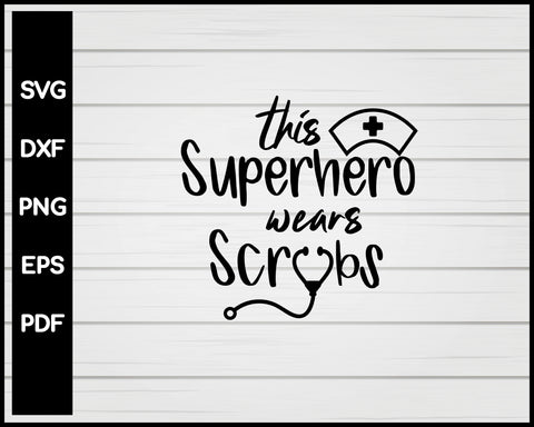 This Superhero Wears Scrybs Nurse svg Cut File For Cricut Silhouette eps png dxf Printable Files