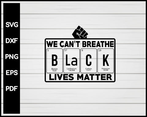 We Can't Breathe svg ~ Black Lives Matter svg ~ Periodic table svg ~ Cutting File ~ Black Power svg ~ SVG,DXF,EPS ~ Cricut ~ Silhouette