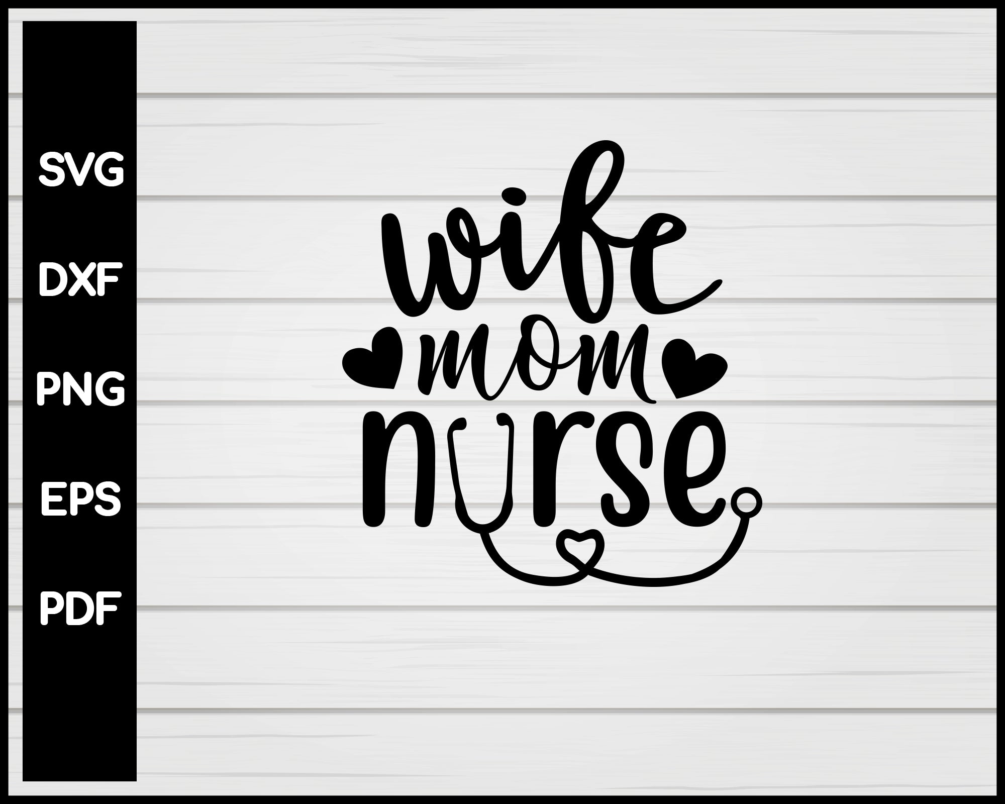 Wife Mom Nurse svg Cut File For Cricut Silhouette eps png dxf Printable Files