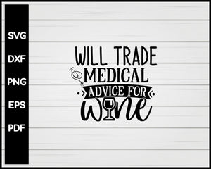 Will Trade Medical Advice For Wine Nurse svg Cut File For Cricut Silhouette eps png dxf Printable Files