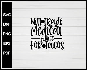 Will Trade Medicau Advice For Tacos Nurse svg Cut File For Cricut Silhouette eps png dxf Printable Files