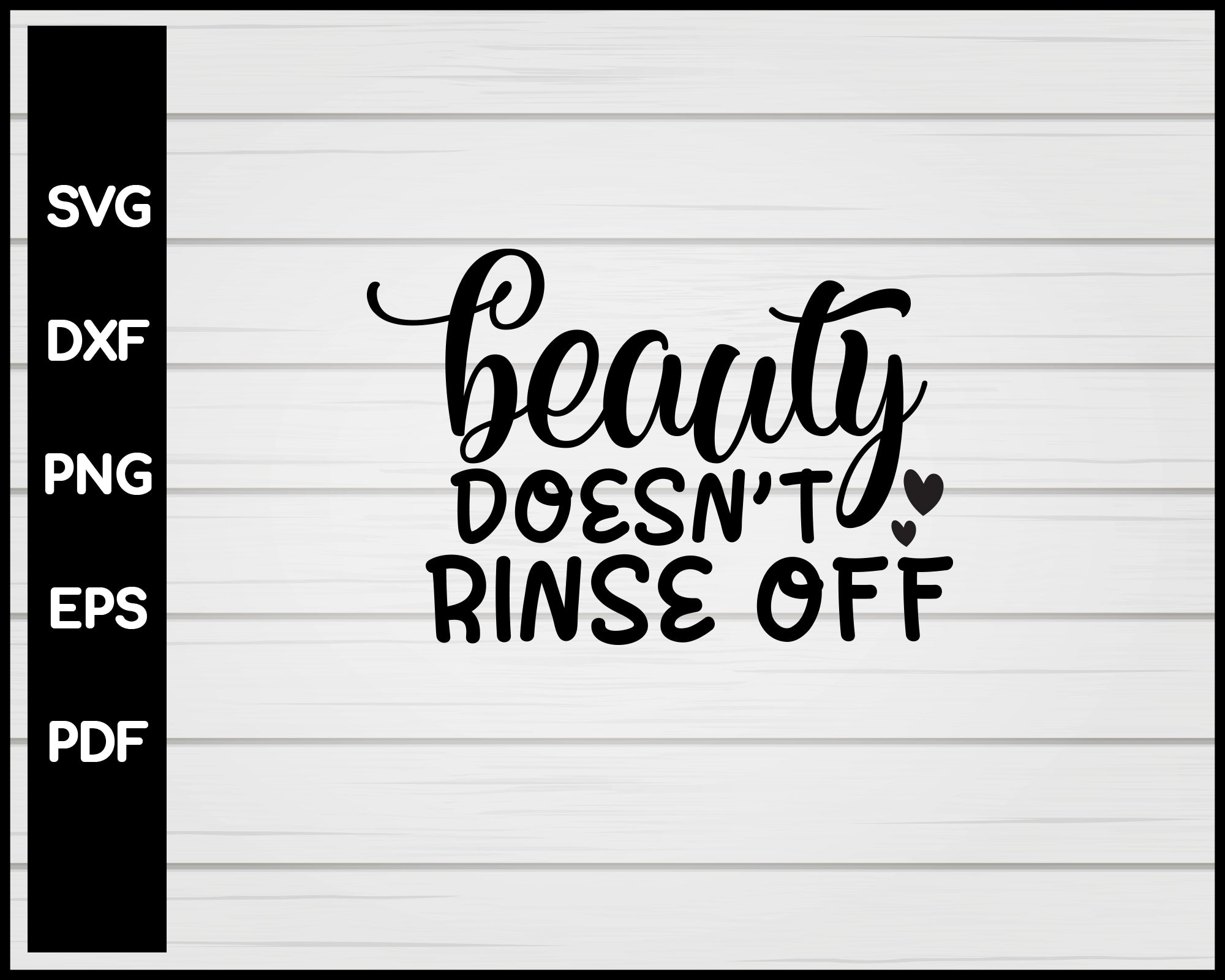 Beauty Doesn't Rinse Off svg Cut File For Cricut Silhouette eps png dxf Printable Files