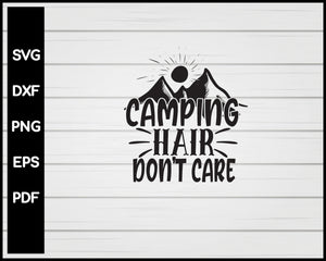 Camping Hair Don't Care svg Cut File For Cricut Silhouette eps png dxf Printable Files