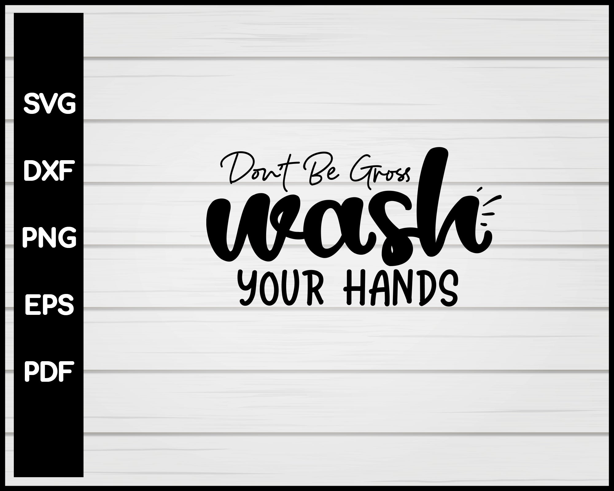 Don't Be Gross Wash Your Hands svg Cut File For Cricut Silhouette eps png dxf Printable Files