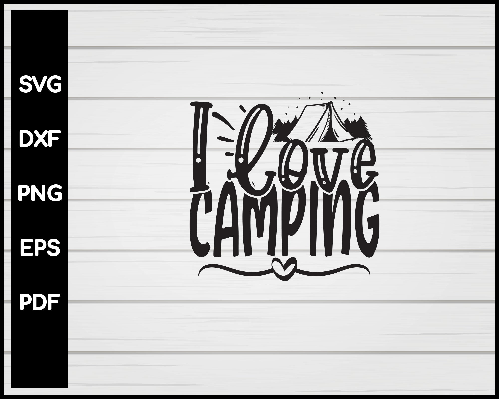 I Love Camping svg Cut File For Cricut Silhouette eps png dxf Printable Files