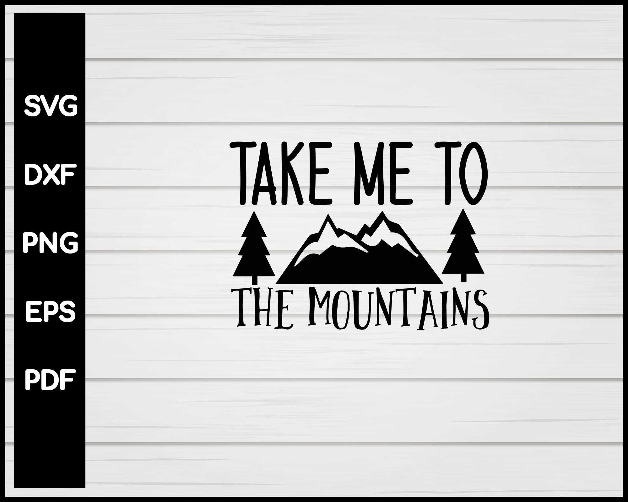 Take Me To The Mountains svg Cut File For Cricut Silhouette eps png dxf Printable Files