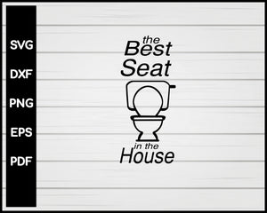 The Best Seat In The House svg Cut File For Cricut Silhouette eps png dxf Printable Files