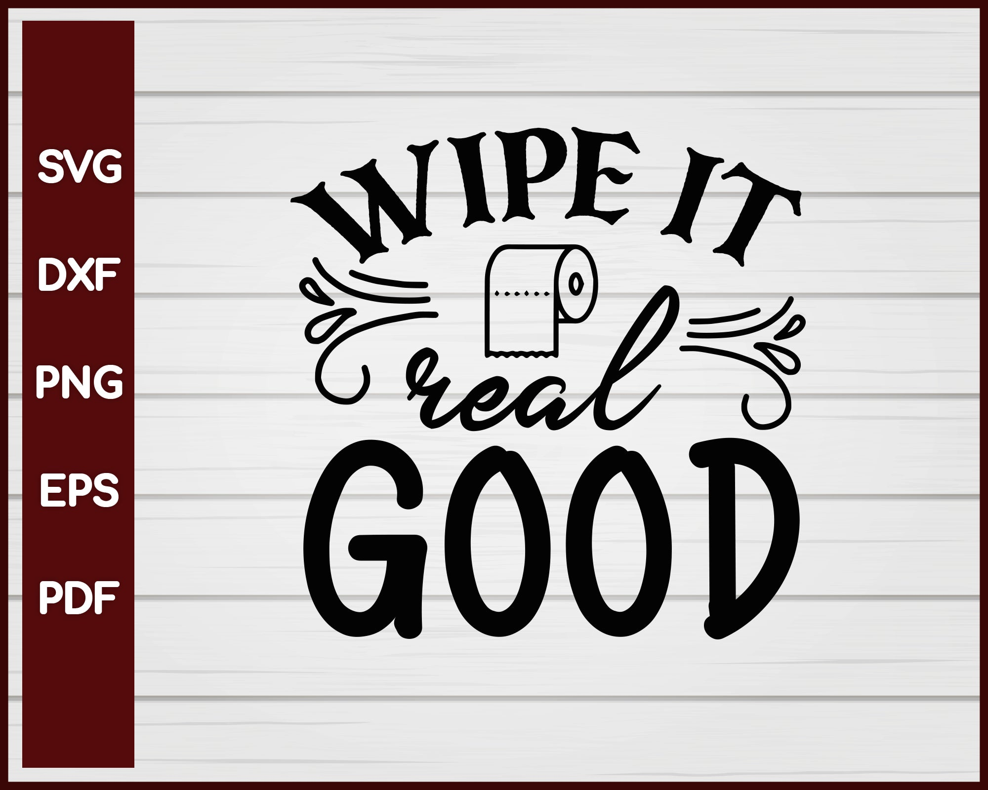 Wipe It Real Good svg Cut File For Cricut Silhouette eps png dxf Printable Files