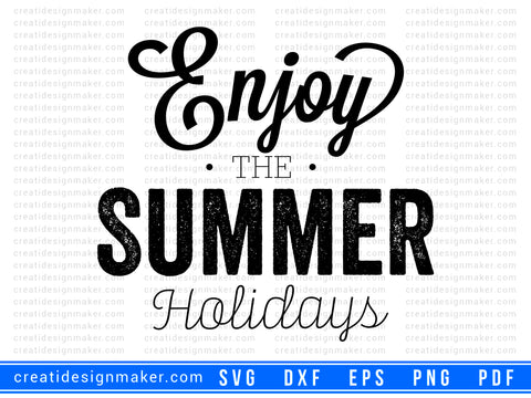 Enjoy the summer holidays Cut File For Cricut svg, dxf, png, eps, pdf Silhouette Printable Files