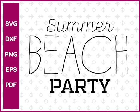Summer Beach Party Cut File For Cricut svg, dxf, png, eps, pdf Silhouette Printable Files