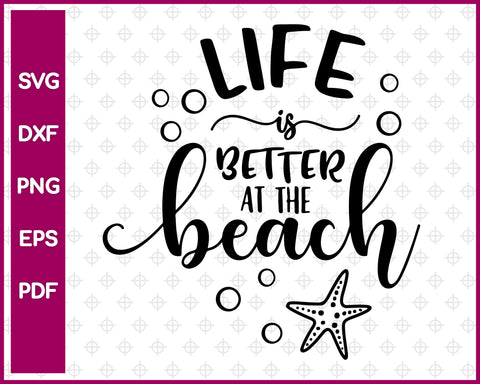 Life is Better at The Beach SVG, Summer SVG, Png, Eps, Dxf, Cricut, Cut Files, Silhouette Files, Download, Print
