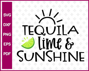 Tequila Lime and Sunshine SVG, Summer SVG, Png, Eps, Dxf, Pdf, Cricut, Cut Files, Silhouette Files, Download, Print