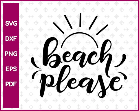 Beach Please Summer Cut File For Cricut svg, dxf, png, eps, pdf Silhouette Printable Files
