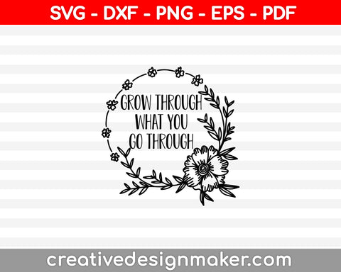 Grow through what you go through SVG PNG Cutting Printable Files