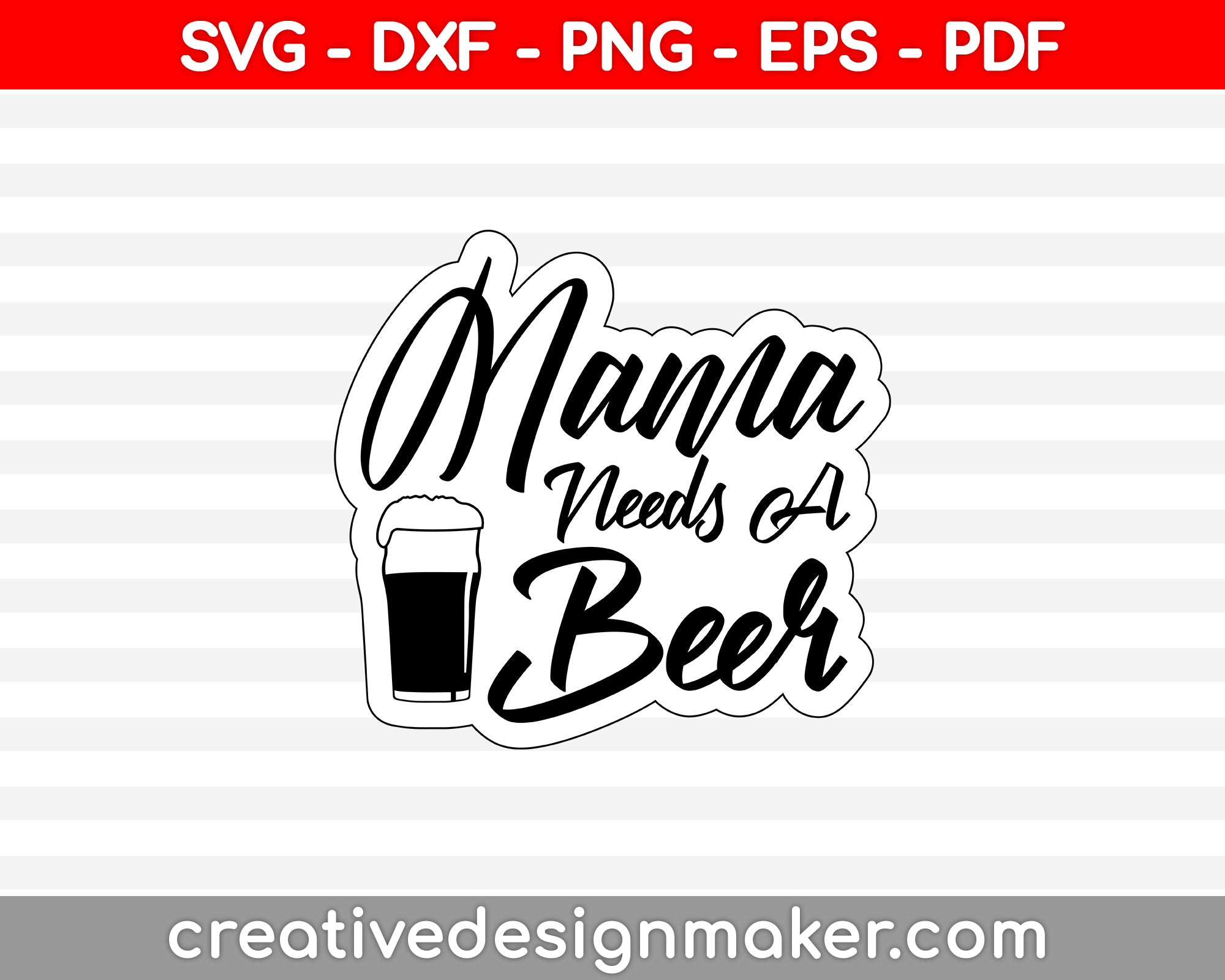 Mama Needs A Beer SVG PNG Cutting Printable Files