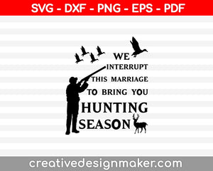 We Interrupt This Marriage To Bring You Hunting Season SVG PNG Cutting Printable Files