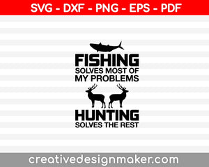 Fishing Solves Most Of My Problems Hunting Solves The Rest SVG PNG Cutting Printable Files