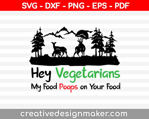 Hey Vegetarians My Food Poops On Your Food SVG PNG Cutting Printable Files