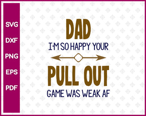 Dad I'm So Happy Your Pull Out Game SVG PNG Cutting Printable Files