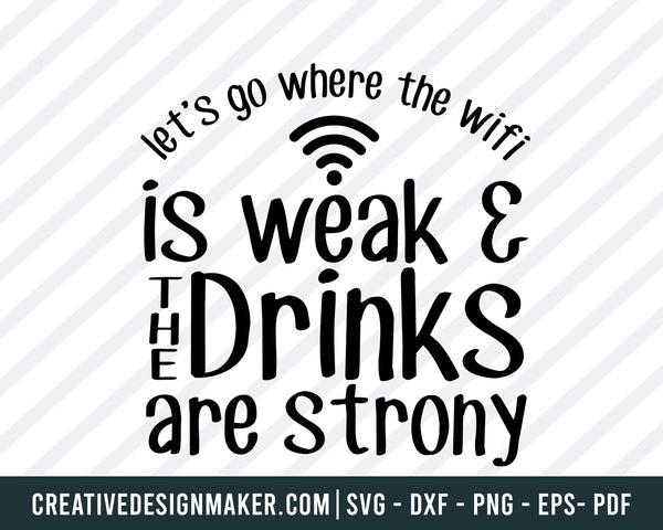 Let's Go Where The Wifi Is Weak & The Drinks Are Strony Svg, Camping Svg Dxf Png Eps Pdf Printable Files