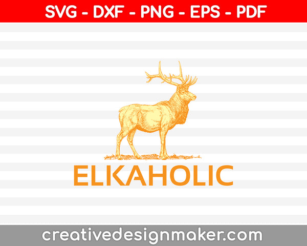 Elkaholic SVG PNG Cutting Printable Files
