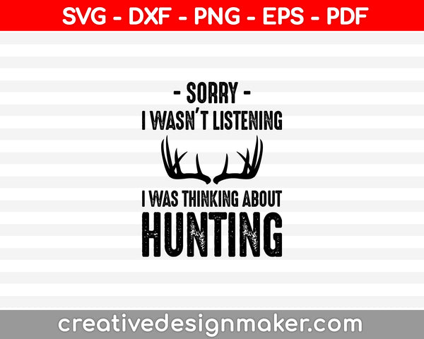 Sorry I Wasn't Listening I Was Thinking About Hunting SVG PNG Cutting Printable Files