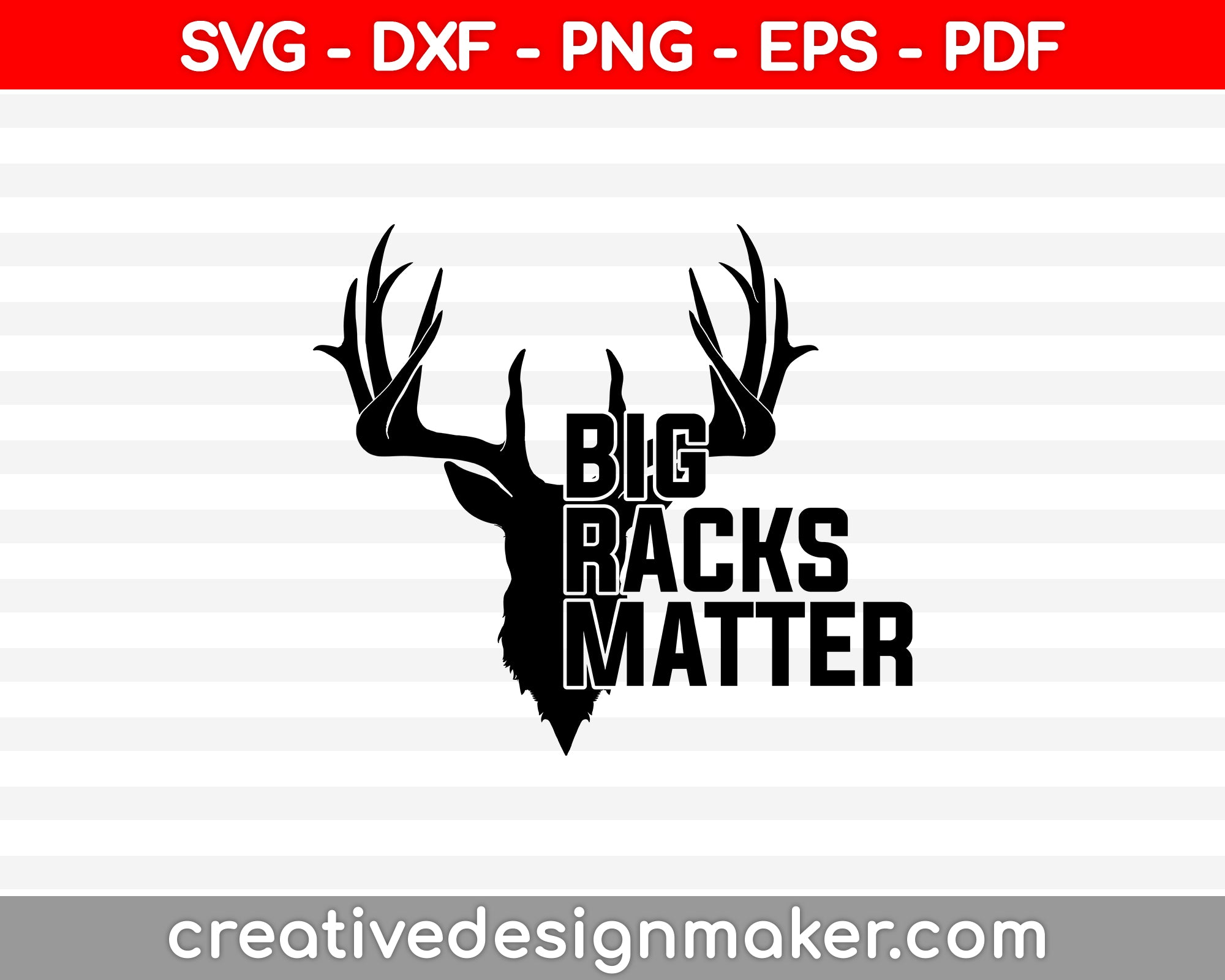 Big Racks Matter funny Deer Buck Hunting SVG PNG Cutting Printable Files