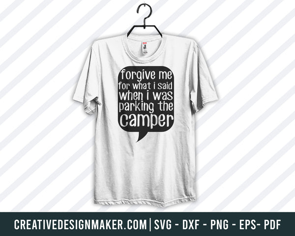 Forgive Me For What I Said When I Was Parking The Camper Svg, Camping  Svg Dxf Png Eps Pdf Printable Files